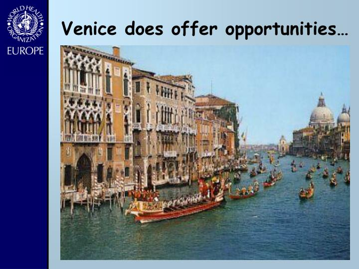 Venice does offer opportunities