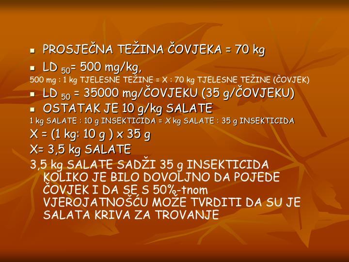 PROSJEČNA TEŽINA ČOVJEKA = 70 kg