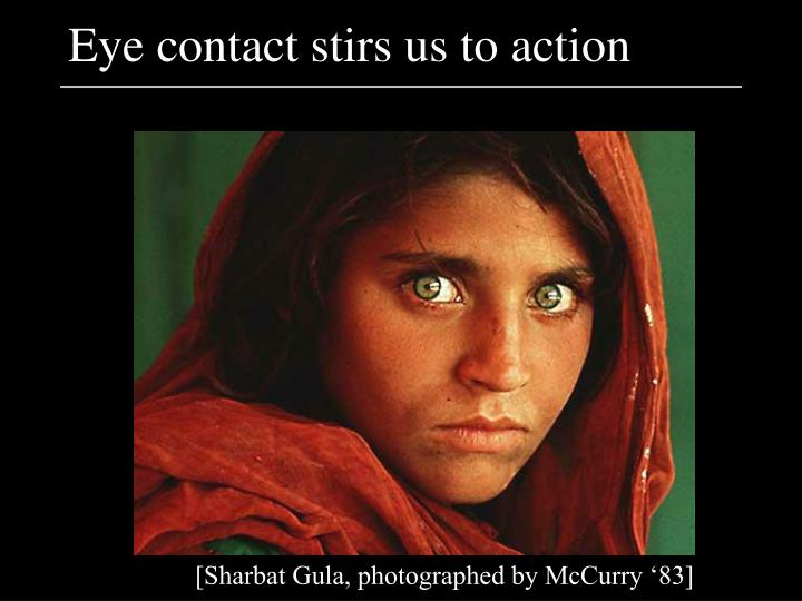 Eye contact stirs us to action