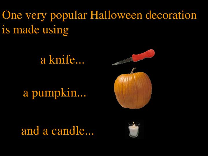 One very popular Halloween decoration is made using