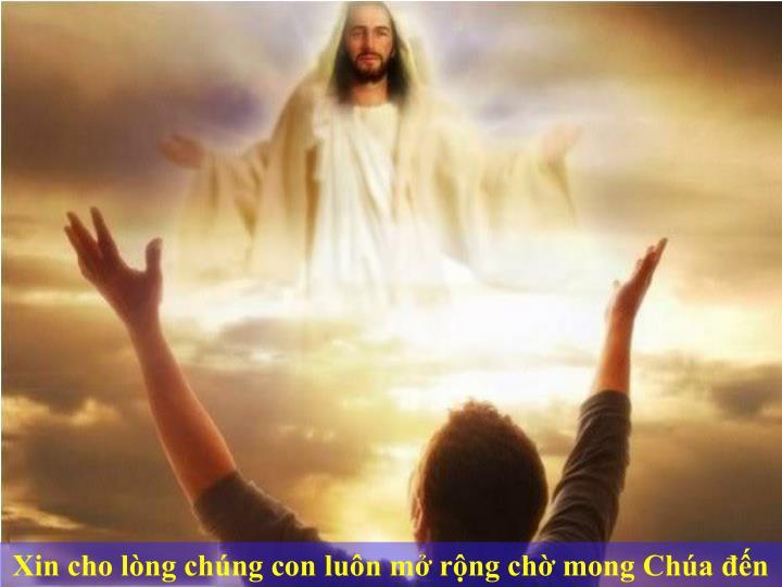 Xin cho lòng chúng con luôn mở rộng chờ mong Chúa đến