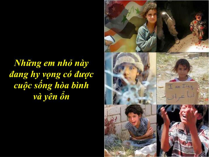 Những em nhỏ này đang hy vọng có được cuộc sống hòa bình và yên ổn