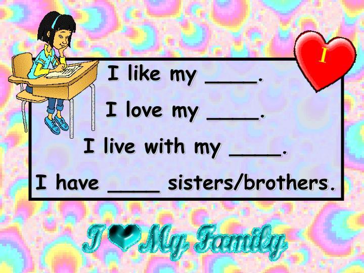 I like my ____.