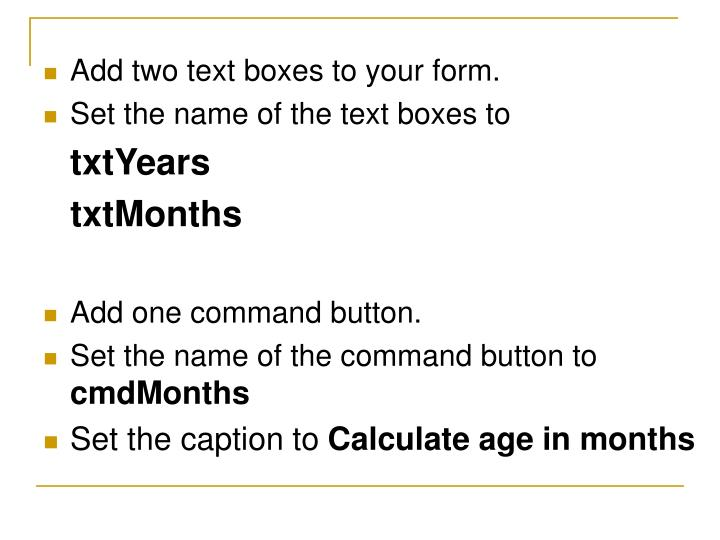 Add two text boxes to your form.