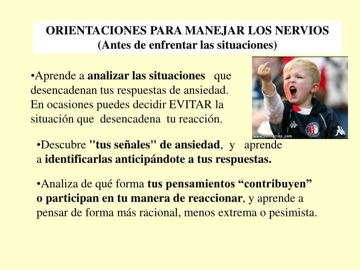 ORIENTACIONES PARA MANEJAR LOS NERVIOS (Antes de enfrentar las situaciones)