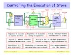 controlling the execution of store