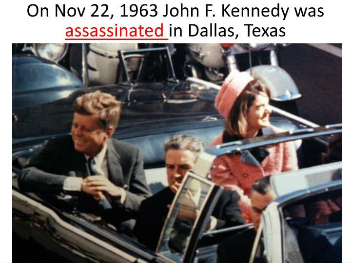 On Nov 22, 1963 John F. Kennedy was