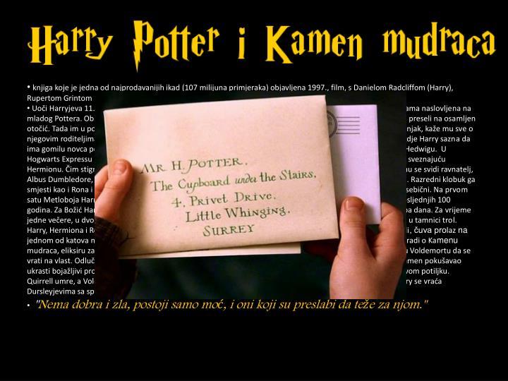 knjiga koje je jedna od najprodavanijih ikad (107 milijuna primjeraka) objavljena 1997., film, s Danielom Radcliffom (Harry), Rupertom Grintom (Ron) i Emmom Watson (Hermiona)  snimljen 2001.