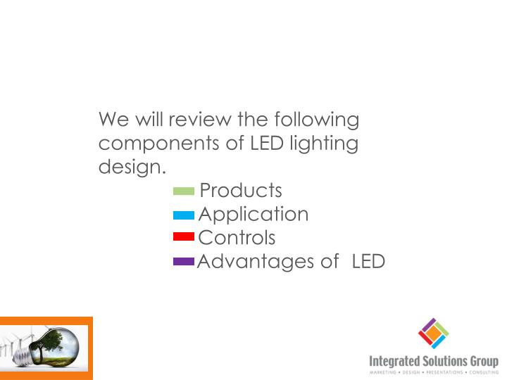 We will review the following  components of LED lighting design.