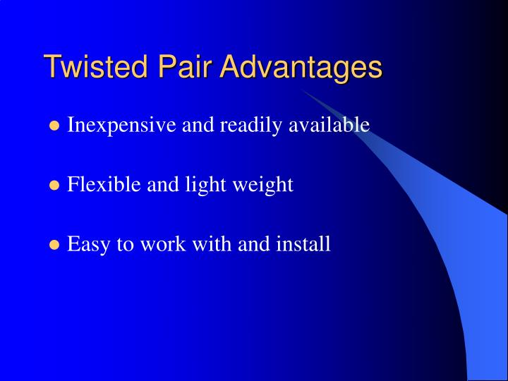 Twisted Pair Advantages