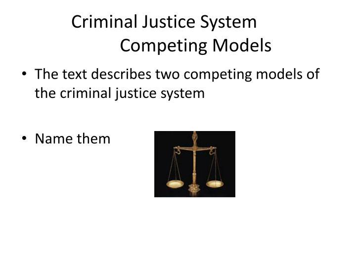 Criminal justice system competing models
