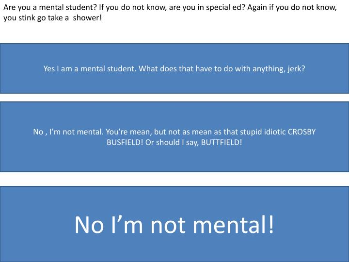 Are you a mental student? If you do not know, are you in special ed? Again if you do not know, you stink go take a  shower!