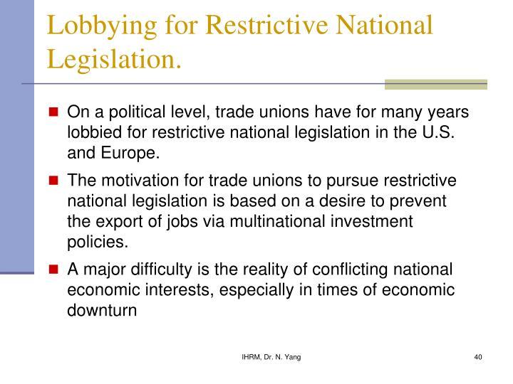 Lobbying for Restrictive National Legislation.