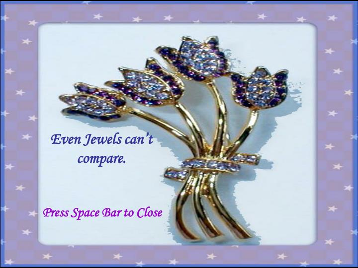 Even Jewels can't compare.
