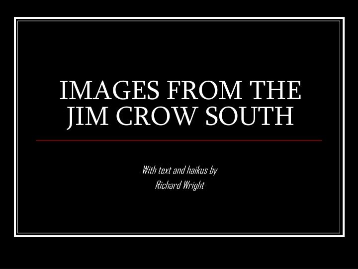 racism in the south in the autobiography jim crow by richard wright A negro nurse, more slavery at the south, essay, independent, 25 january 1912 richard wright, the ethics of living jim crow: an autobiographical sketch, essay, federal writers' project, 1937.