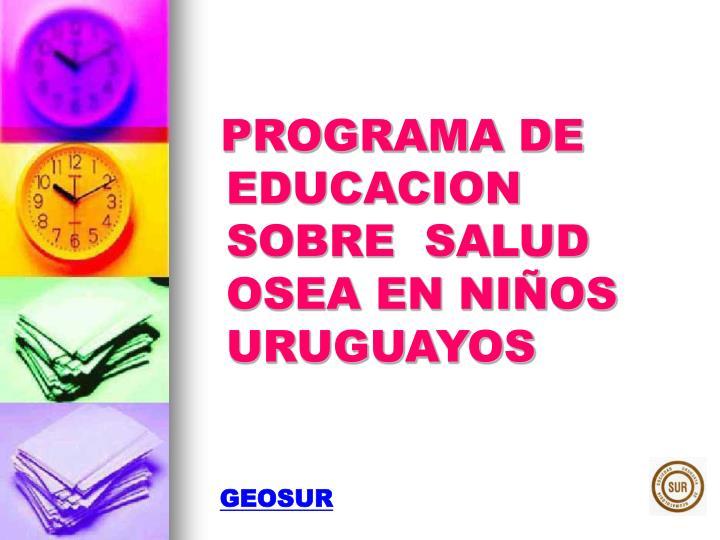 PROGRAMA DE EDUCACION SOBRE  SALUD OSEA EN NIÑOS URUGUAYOS
