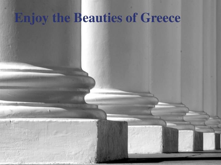 Enjoy the Beauties of Greece