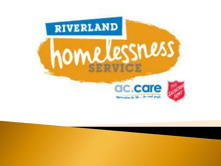 Service delivery access to the r iverland homelessness service is via the salvation army