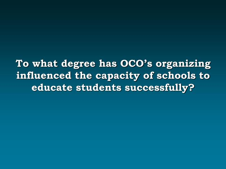 To what degree has OCO's organizing influenced the capacity of schools to educate students successfully?