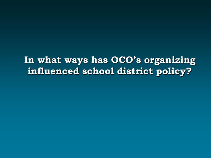 In what ways has OCO's organizing influenced school district policy?
