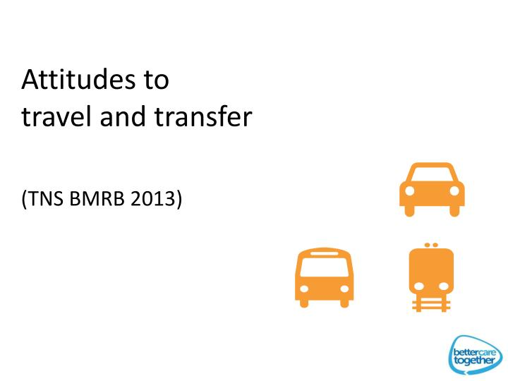 Conclusions: Attitudes to travel and transfer