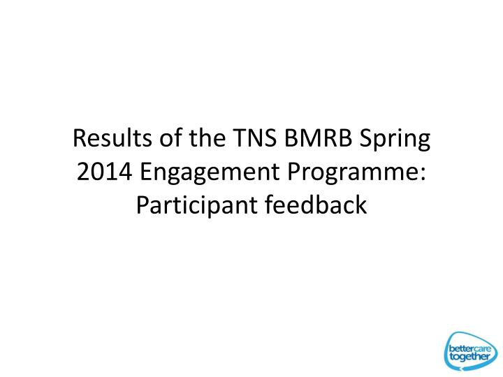 Results of the TNS BMRB Spring 2014 Engagement Programme: Participant feedback