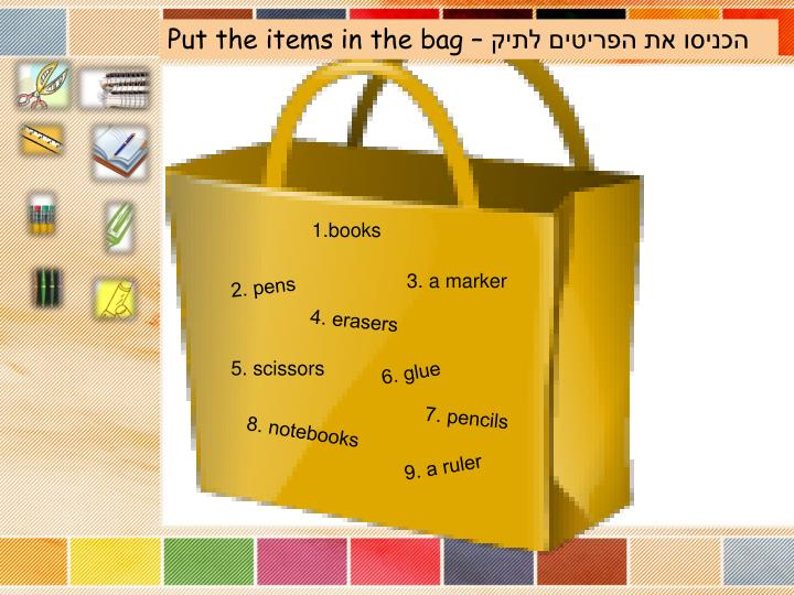 Put the items in the bag –