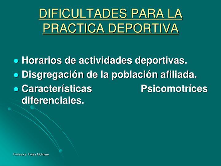 DIFICULTADES PARA LA PRACTICA DEPORTIVA