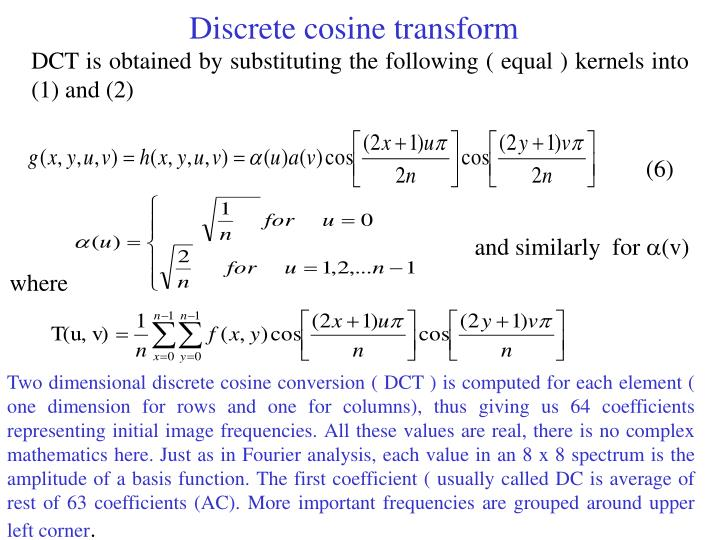 DCT is obtained by substituting the following ( equal ) kernels into (1) and (2)