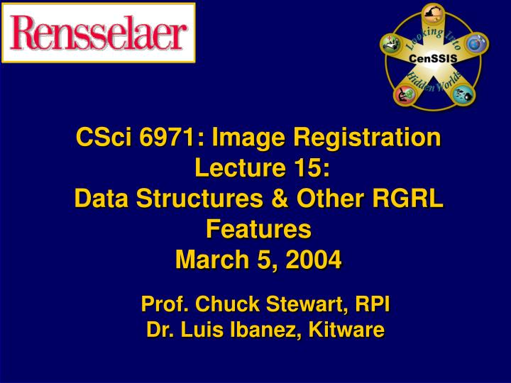 csci 6971 image registration lecture 15 data structures other rgrl features march 5 2004 n.