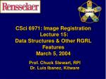 csci 6971 image registration lecture 15 data structures other rgrl features march 5 2004
