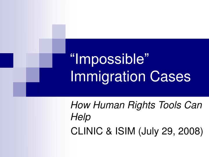 impossible immigration cases