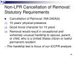 non lpr cancellation of removal statutory requirements