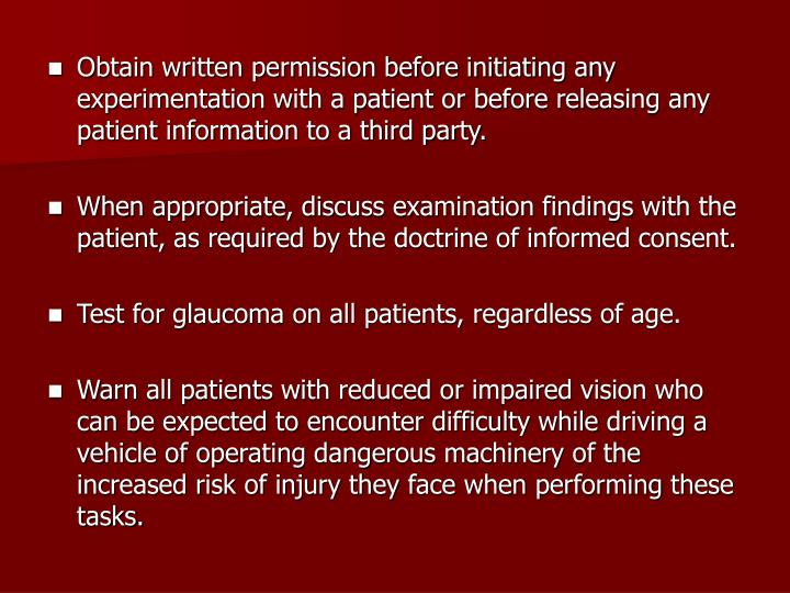 Obtain written permission before initiating any experimentation with a patient or before releasing any patient information to a third party.