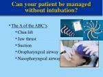 can your patient be managed without intubation