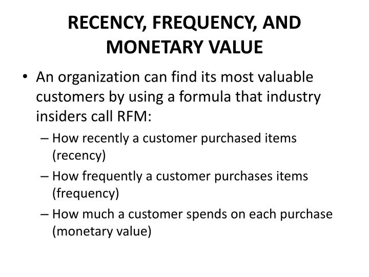 RECENCY, FREQUENCY, AND MONETARY VALUE