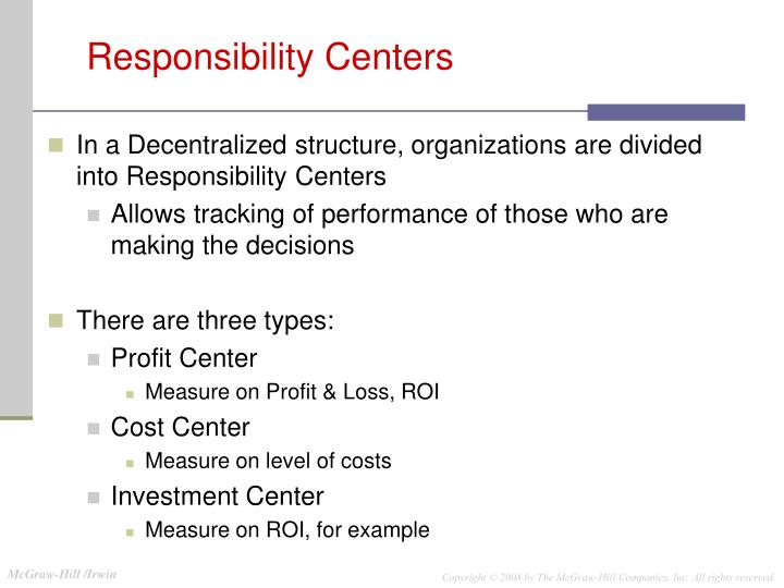 In a Decentralized structure, organizations are divided into Responsibility Centers