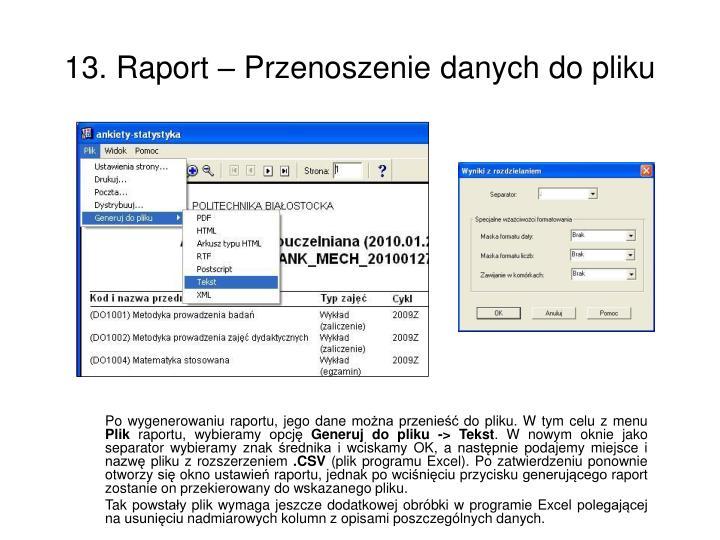 Po wygenerowaniu raportu, jego dane można przenieść do pliku. W tym celu z menu