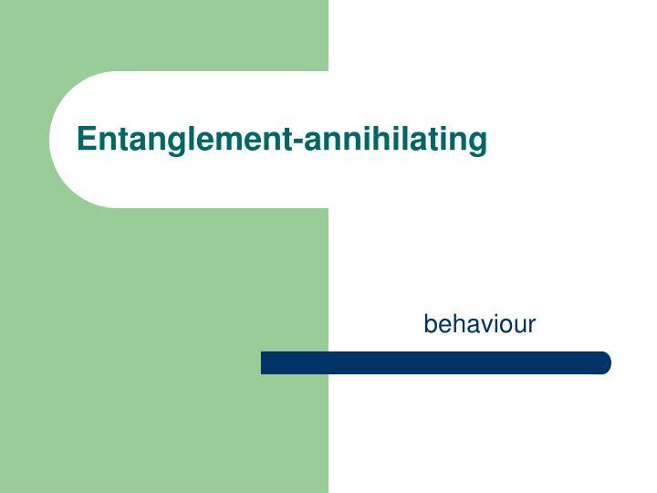 Entanglement-annihilating