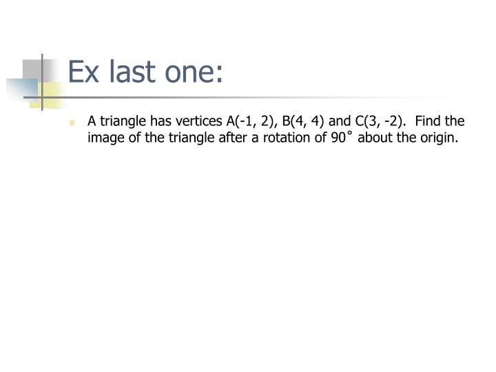 Ex last one: