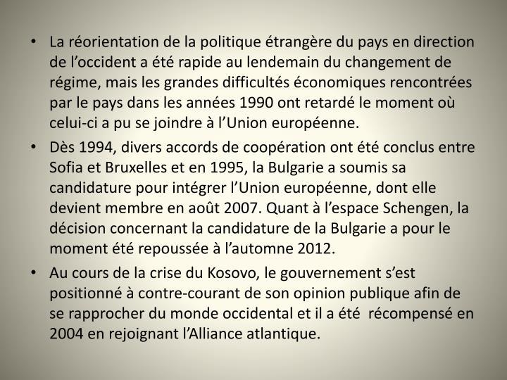 La réorientation de la politique étrangère du pays en direction de l'occident a été rapide au lendemain du changement de régime, mais les grandes difficultés économiques rencontrées par le pays dans les années 1990 ont retardé le moment où celui-ci a pu se joindre à l'Union européenne.