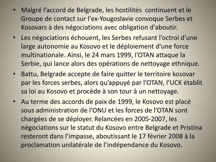 Malgré l'accord de Belgrade, les hostilités  continuent et le Groupe de contact sur l'ex-Yougoslavie convoque Serbes et Kosovars à des négociations avec obligation d'aboutir.