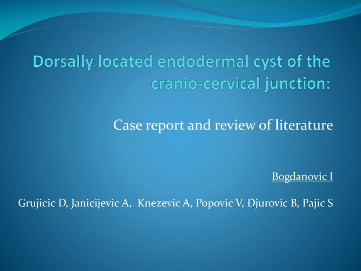 Dorsally located endodermal cyst of the cranio cervical junction