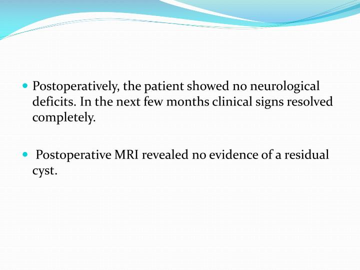Postoperatively, the patient showed no neurological deficits. In the next few months clinical signs resolved completely.
