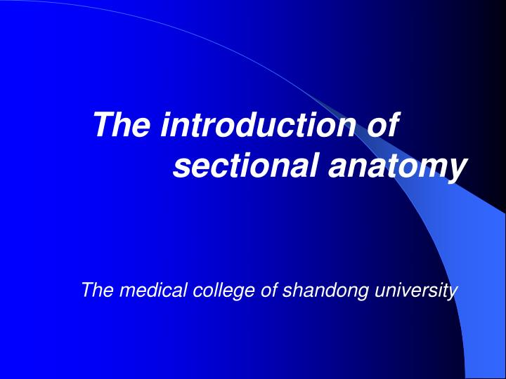PPT - The introduction of sectional anatomy PowerPoint