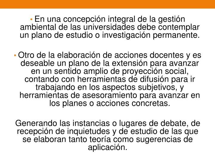 En una concepción integral de la gestión ambiental de las universidades debe contemplar un plano de estudio o investigación permanente.
