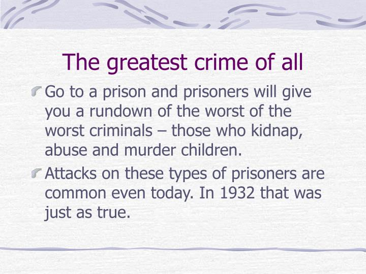 The greatest crime of all