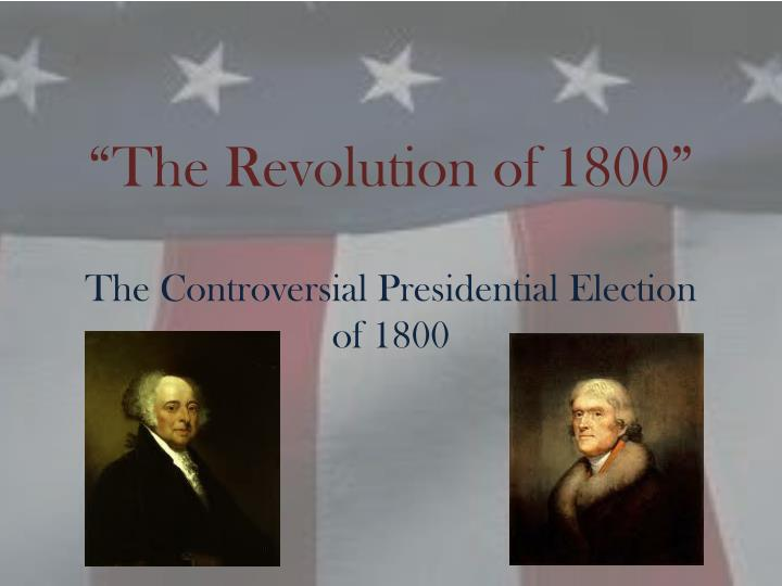 election of 1800 revolution essay Get help on 【 revolution of 1800 dbq essay 】 on graduateway ✅ huge assortment of free essays & assignments ✅ the best writers it proved to other nations that the republican experiment began by the revolutionary idea of independence could not only thrive, but succeed.