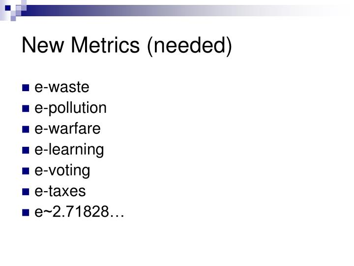 New Metrics (needed)