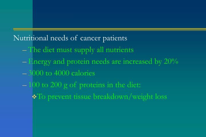 Nutritional needs of cancer patients